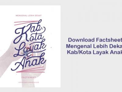 Download Factsheet 'Mengenal Lebih Dekat Kab/Kota Layak Anak'